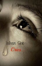 When She Cries by JayceOfThunder