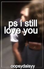 ps i still love you |  #Wattys2015 by oopsydaisyy