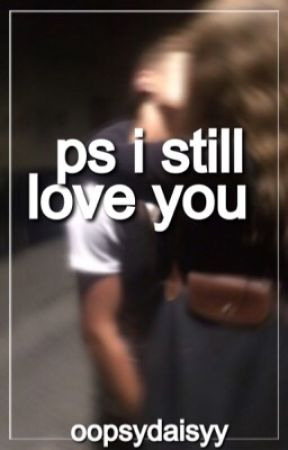 ps i still love you |  #Wattys2015 by oopsydaisyy