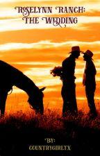 Roselynn Ranch : The Wedding by countrygirltx