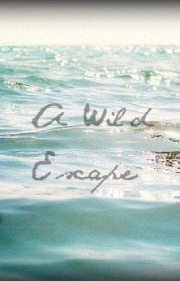 A Wild Escape *Complete* by OneLessHeartToBreak