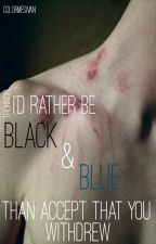 I'd Rather Be Black & Blue, Than Accept That You Withdrew | tronnor by colormesivan
