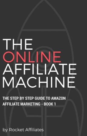 The Online Affiliate Machine - Book 1 by RocketAffiliates