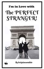 Im in Love with The PERFECT STRANGER! by krisjainesombito