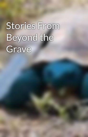 Stories From Beyond the Grave by juppjupp