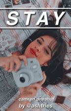 Stay (camren one shot) by ashescribe