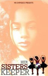 Her Sisters Keeper(Editing) by MsChryssieE