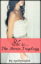 She is... {Book One of the Mirror Trilogy} by nightwish6