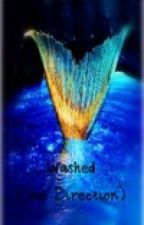 Washed (A One Direction fanfiction)(Original) by shaekybakey