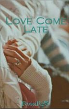 Love Come Late by RossiRPS