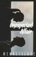 Unexpected Affair by MeWriteLove