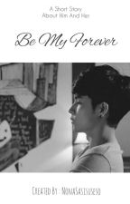 Be My Forever by NonaSasisuseso
