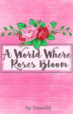 A World Where Roses Bloom || Camren by fireeefly