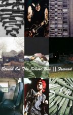 Stoned On The School Bus || Frerard by BladeAndCigarette