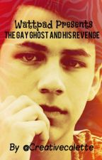 The gay ghost and his revenge by Creativecolette