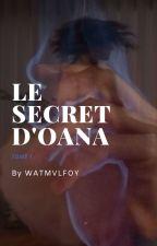 Le secret d'Oana TOME 1 by WATMVLFOY