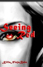 Seeing Red by KillaNinjaBabe