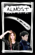 Almost (KPOP Fanfic) by MusicGirl3415
