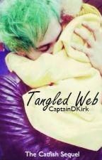 Tangled Web (Catfish Sequel) {M.C} by CaptainDKirk