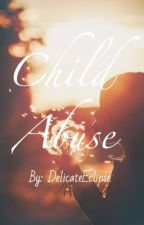 Child Abuse #Wattys2016 by DelicateEclipse