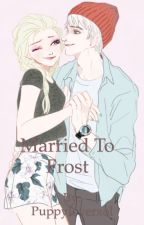Married to Frost (#Wattys2017) by puppyloverxol