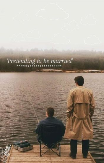 Pretending to be Married (destiel)