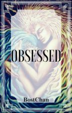 Obsessed [Terminé] by BostChan