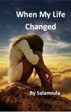 When My Life Changed by Salamanda