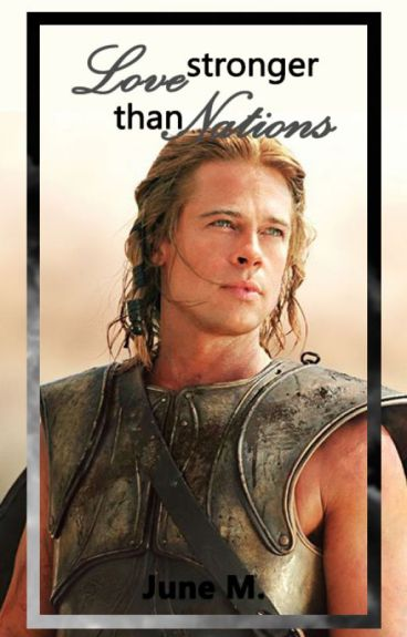Love Stronger Than Nations (Achilles FF)
