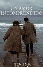 Un amor incomprendido. [EDITANDO] (Libro #1 Saga Un Amor Incomprendido) by marisol_arqueros