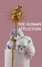 The Human Affliction [a Wattpad Featured Story] by sorryskies