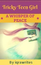 Tricky Teen Girl: A Whisper of Peace [Ramadan Story] by iqrawrites
