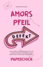 Amors Pfeil - defekt  #Wattys2016 by paperchick
