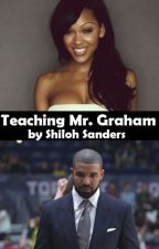 Teaching Mr. Graham by Shi1ohSanders