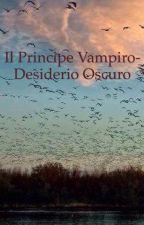 Il principe vampiro~Desiderio Oscuro~ by LadyEsmerald