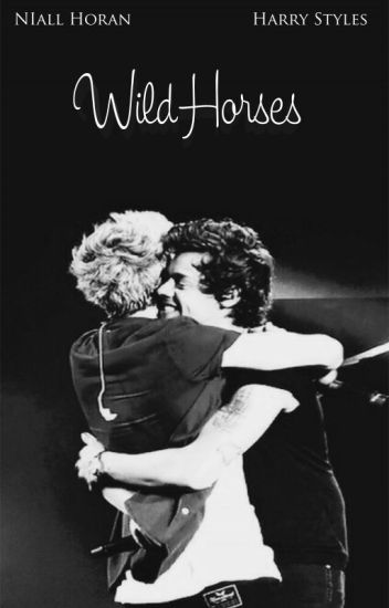 Wild Horses {Narry} {Niall Horan y Harry Styles} [TERMINADA]