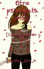 Otra psicópata más [Creepypastas y tú] by Val_Eri_A