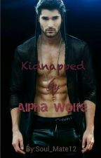 Kidnapped by Alpha Wolfe (ON HOLD) by Soul_Mate12