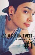 Solo fue un Tweet - Daniel Patiño y Tú by lachicadelosuenios