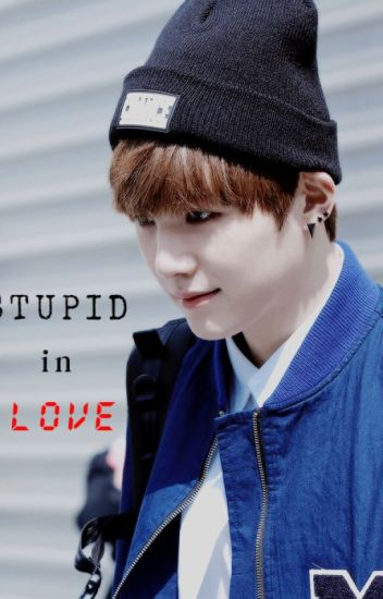 STUPID in Love ( SUGA BTS)(~IDOL ver . ~)