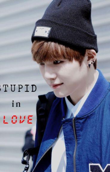 STUPID in Love ( SUGA BTS)(~IDOL ver . ~)