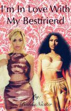 I'm In Love With My Bestfriend | Nicki Minaj + Beyoncé by BaddieNicster