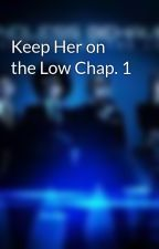 Keep Her on the Low Chap. 1 by Keepheronthelow_