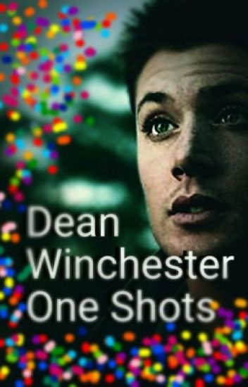 Dean Winchester One Shots