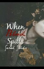When Blood Spills by SarahStocks