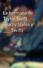 La hermana de Taylor Swift (Harry Styles y ____ Swift) by genesislovato