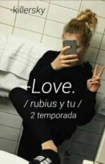 """Love. (2temporada de """"Entre dos mundos..."""" Elrubius y tu)"""