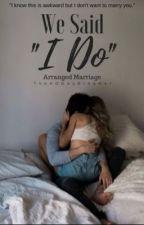 "We said ""I DO"" (Arranged Marriage)  by TheXODayDreamer"