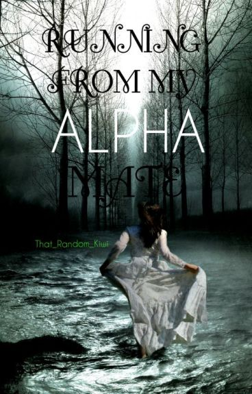 Running From My Alpha Mate (REWRITING SOON)