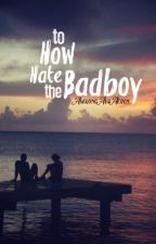 How To Hate The Badboy by Golden_Melodies